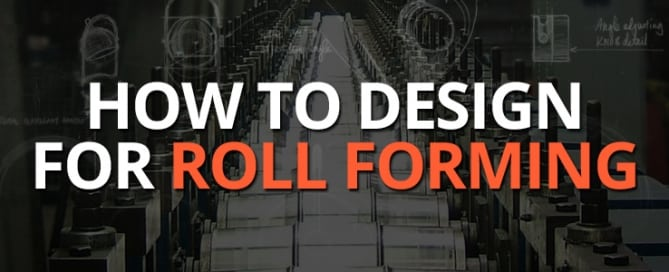 How to Design for Roll Forming